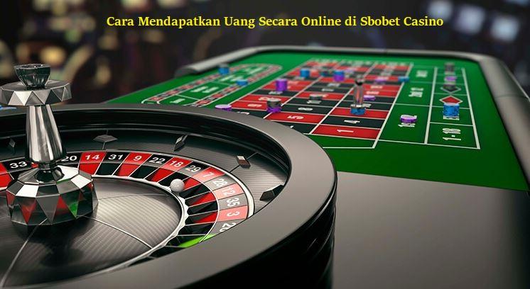 Cara Mendapatkan Uang Secara Online di Sbobet Casino